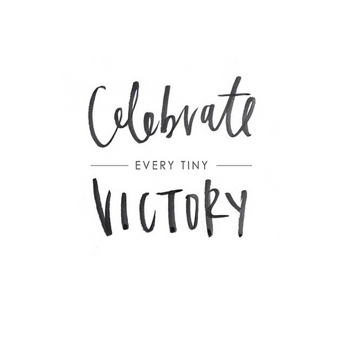 Celebrate every tiny victory - That Homebird Life Blog
