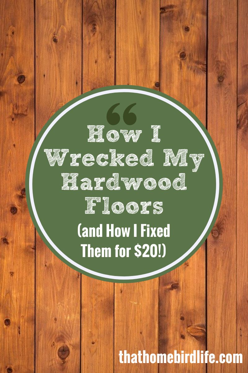 How I wrecked my hardwood floors and fixed them