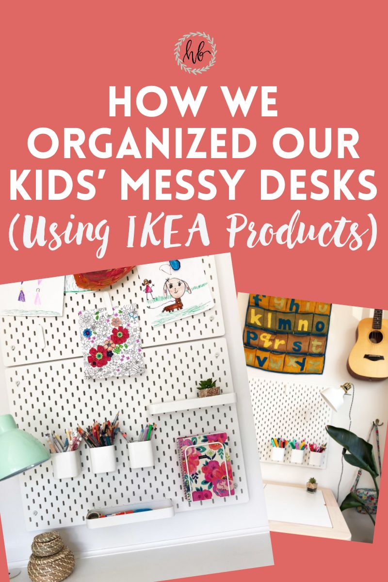 How We Organized Our Kids' Messy Desks Using IKEA Products